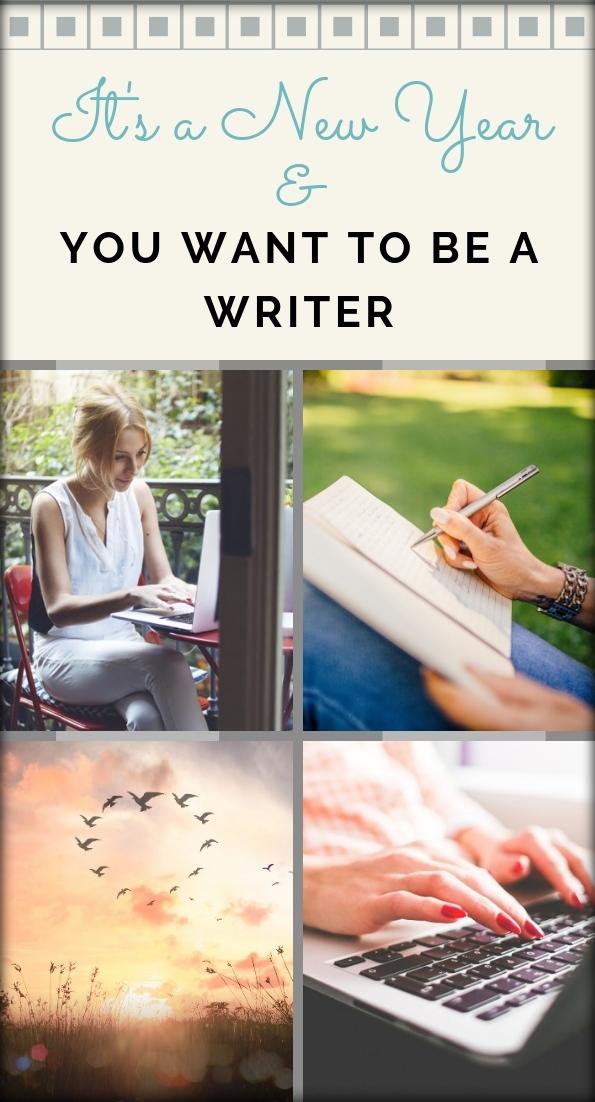 It's a New Year & You Want to Be a Writer Pin It! Collage