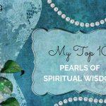 MY TOP 10 PEARLS OF SPIRITUAL WISDOM